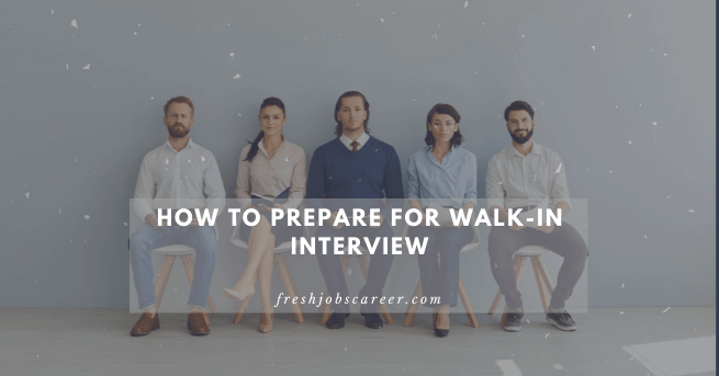 How to prepare for Walk-in Interviews 2021 Latest Tips and Tricks