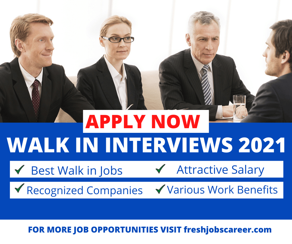 Walk In Interviews 2021 Fresh jobs for everyone